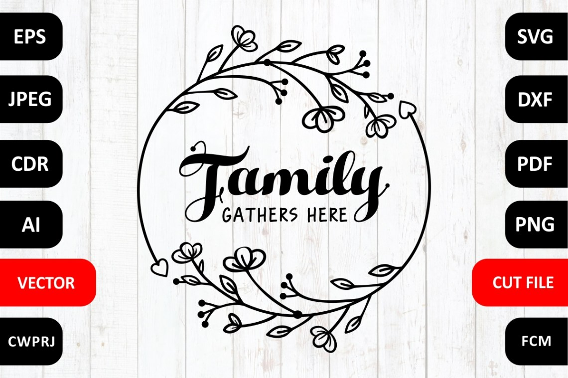 Download Love Family SVG Quote cut file. Family gathers here - Crella