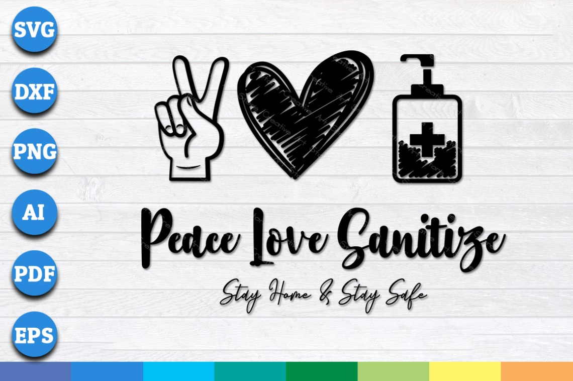 Download Peace Love Sanitize, Stay Home and Stay Safe SVG, PNG ...