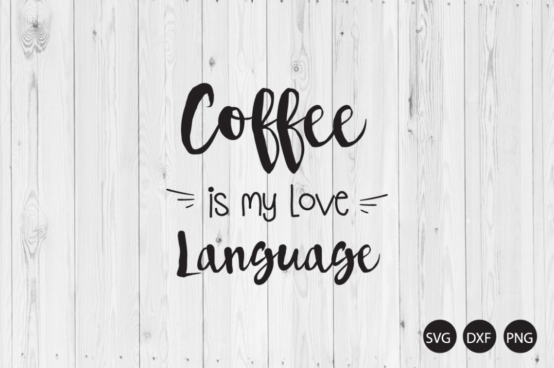 Download Coffee Is My Love Language SVG, Coffee Quote SVG, Coffee ...