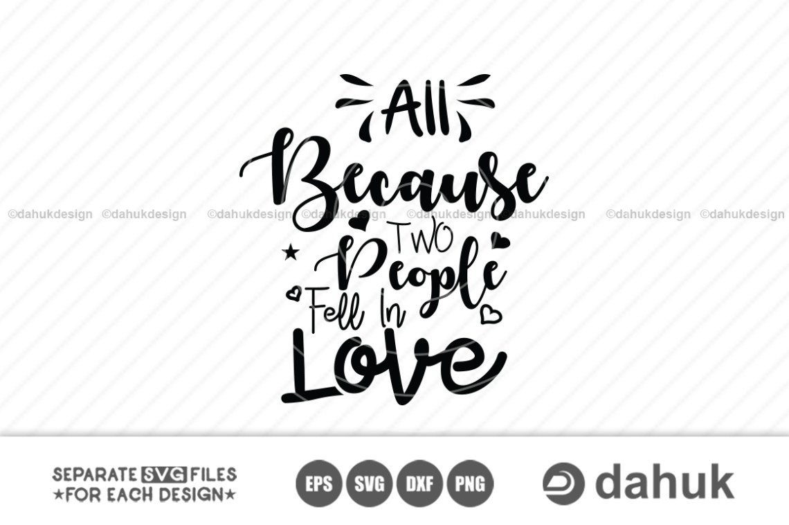 Download All Because Two People Fell In Love svg, Printable file ...