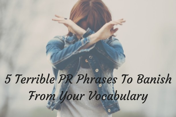 5 Terrible PR Phrases To Banish