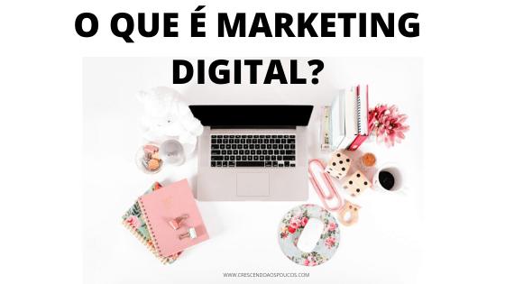 Marketing digital: o que é, como fazer e por que fazer?