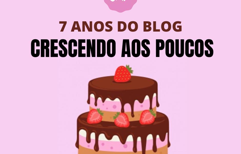 7 ANOS DO BLOG CRESCENDO AOS POUCOS