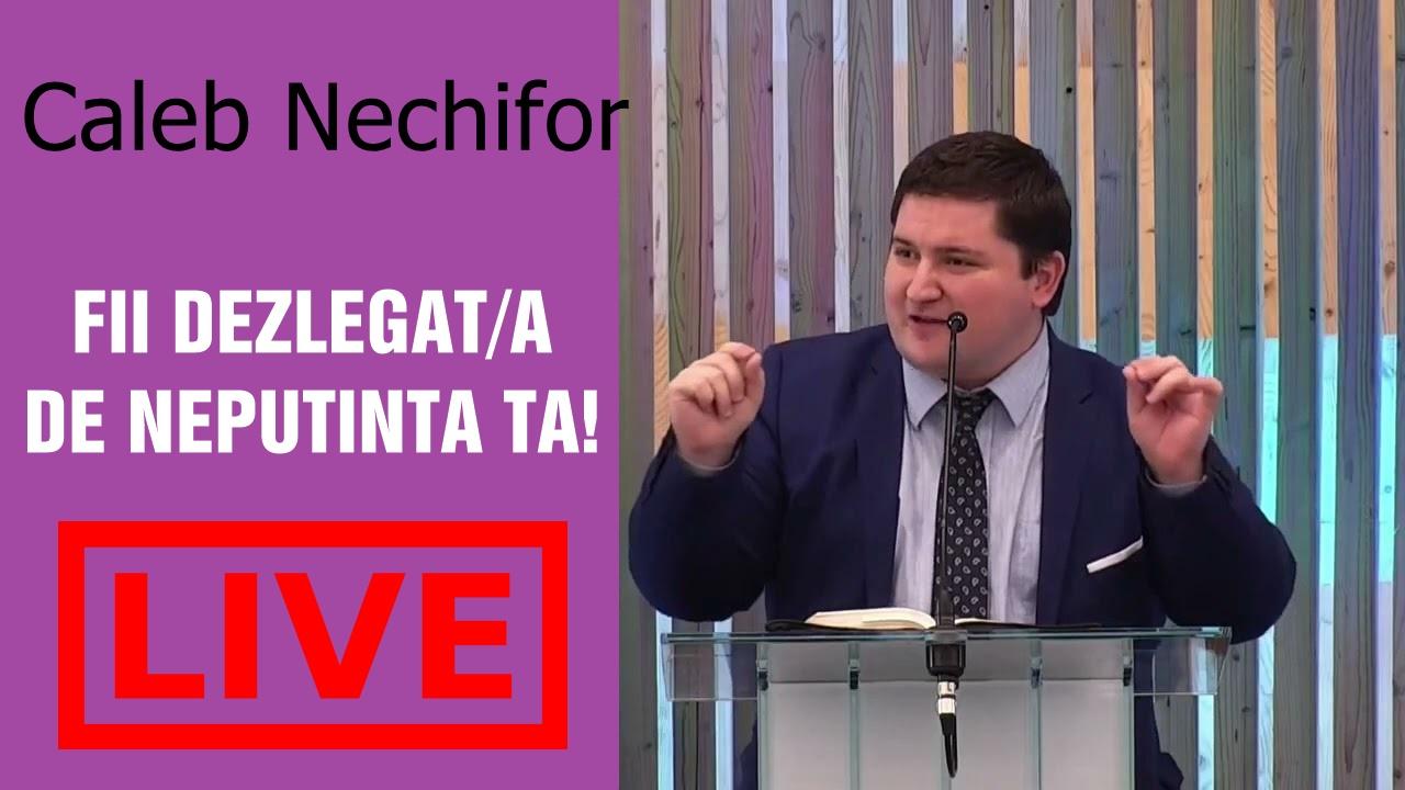 LIVE ACUM! Caleb Nechifor  – FII DEZLEGAT/A DE NEPUTINȚĂ TA!