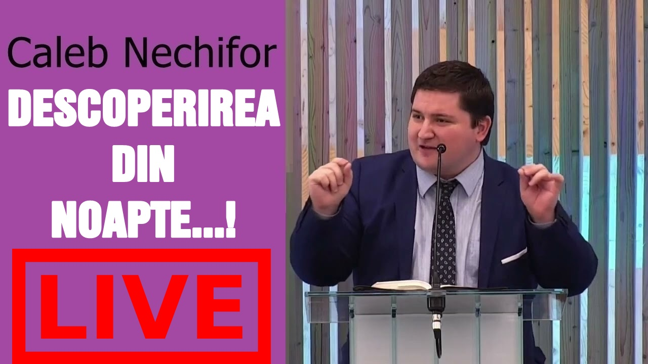 ACUM LIVE VIDEO: Caleb Nechifor – DESCOPERIREA DIN NOAPTE…!