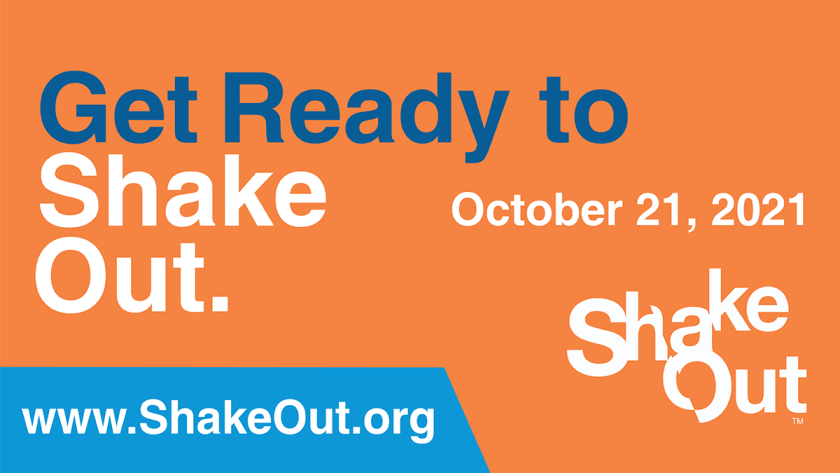 Get Ready to ShakeOut: prepare for the earthquake drill on October 21, 2021 (www.ShakeOut.org)