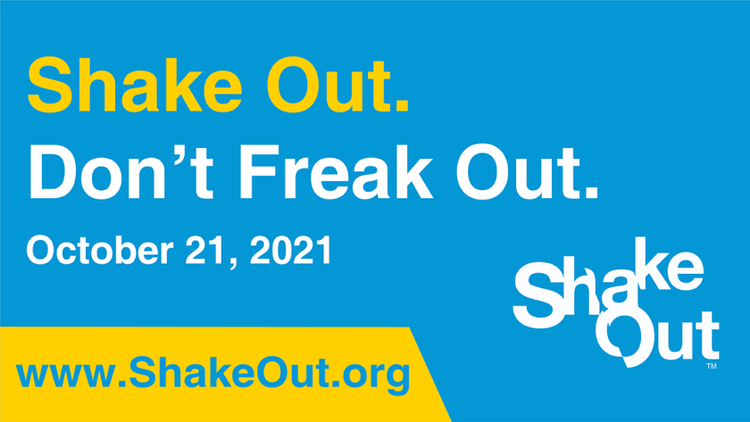 ShakeOut. Don't Freak Out. October 21, 2021 (www.ShakeOut.org)