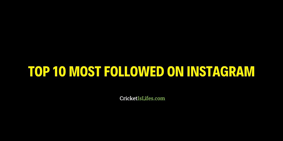 TOP 10 MOST FOLLOWED ON INSTAGRAM