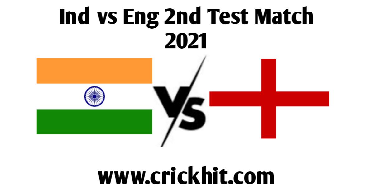 India vs England 2nd Test Match 2021