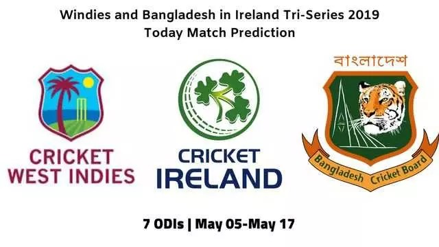 Windies and Bangladesh in Ireland Tri Series 2019 - Today Match Prediction and Betting Tips