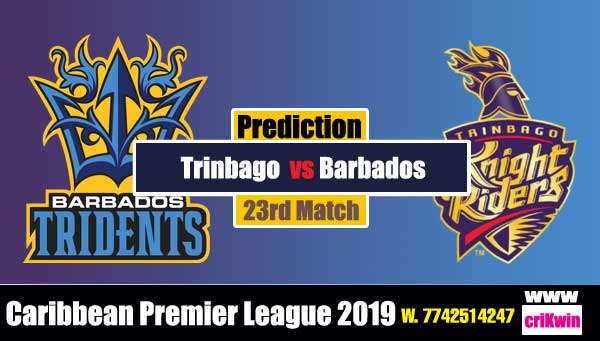 CPL 2019 Today Match Prediction Raja Babu Barbados vs Trinbago 23rd Match Today matches win TKR vs BT