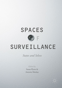 Buchcover: Susan Flynn and Antonia Mackay (eds). Spaces of Surveillance: States and Selves. New York: Palgrave Macmillan, 2017.