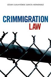 Crimmigration Law by César Cuauhtémoc García Hernández