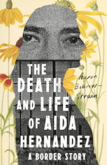 Cover image of The Death and Life of Aida Hernandez: A Border Story, by Aaron Bobrow-Strain