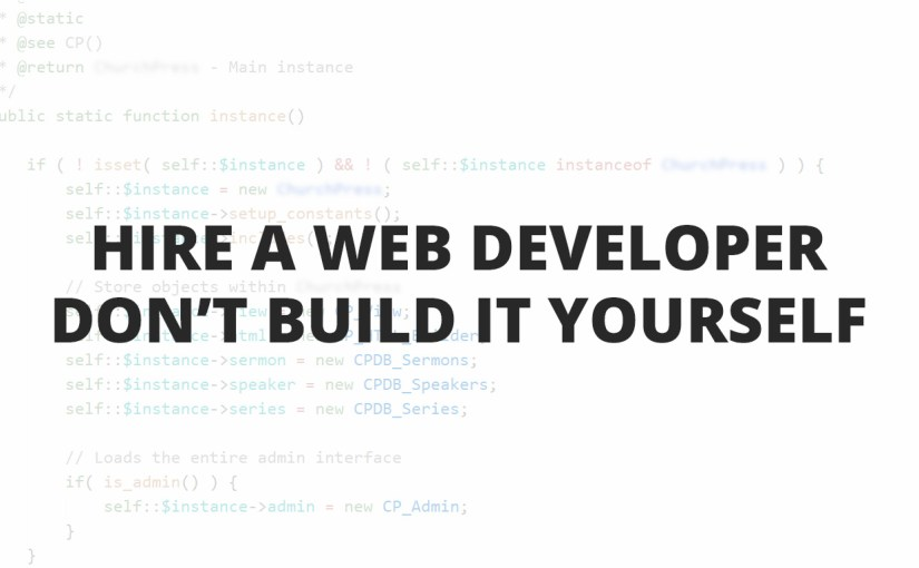 Hire A Web Developer, Don't Build It Yourself