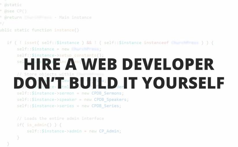 Hire A Web Developer, Don't Build It Yourself