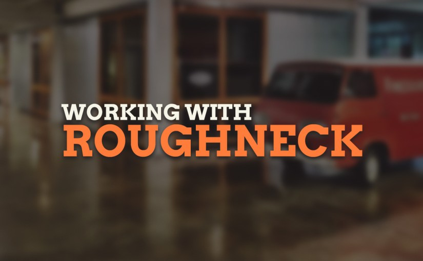 Working With Roughneck