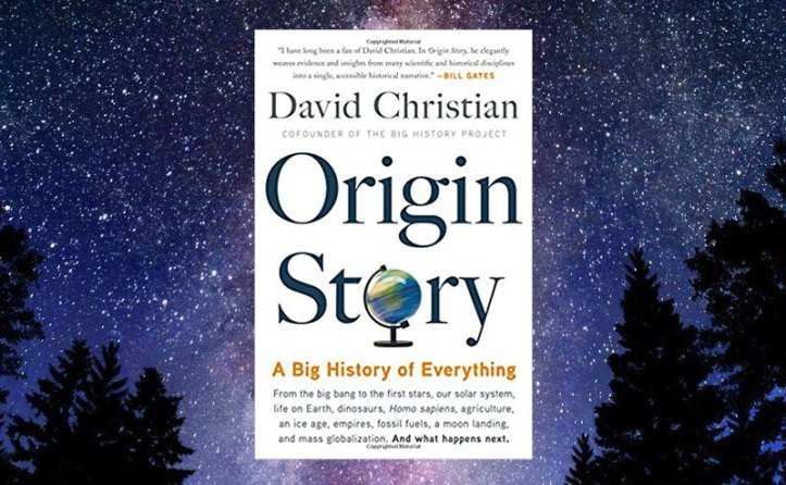 Origin Story A Big History of Everything David Christian