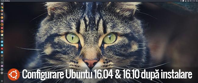 Configurare Ubuntu 16.04 și 16.10 după instalare