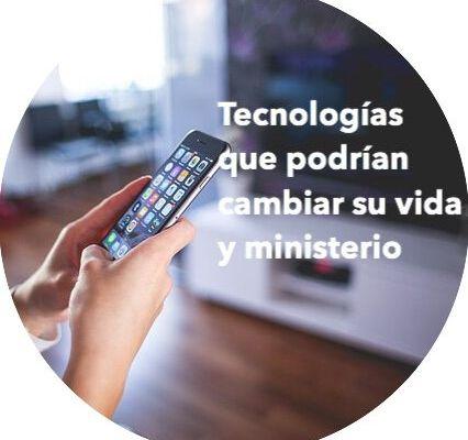 # 085 Tecnologías que podrian cambiar su vida y ministerio