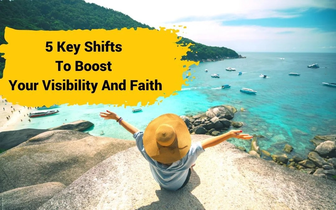 5 Key Shifts To Boost Your Visibility And Faith