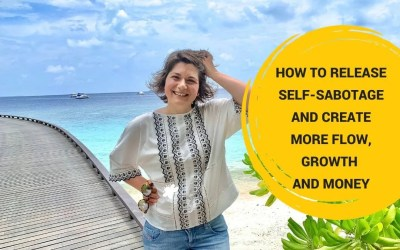 How You Release Self-Sabotage And Create More Flow, Growth And Money