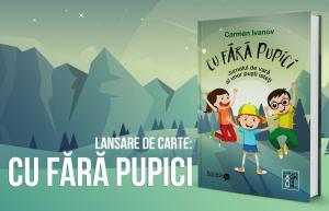 """Lansare de carte pentru copii: """"Cu fără pupici"""" @  Sala Bizantina De La Cercul Militar National București"""