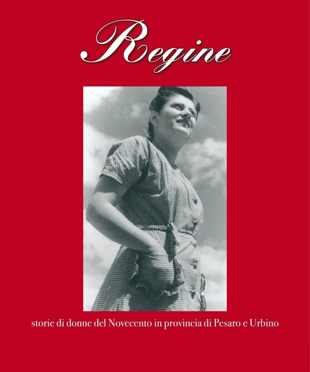 Regine - storie di donne nel '900 in provincia di Pesaro e Urbino