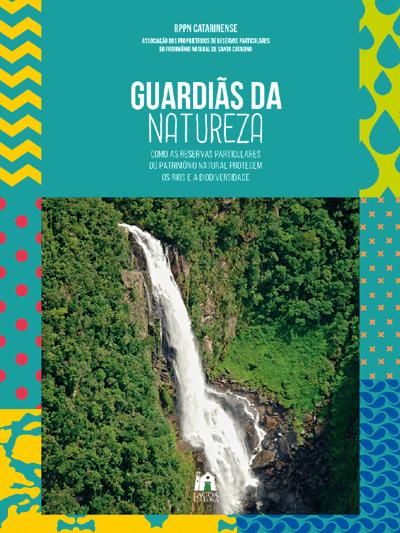 Guardiãs da natureza, como as Reservas Particulares do Patrimônio Natural protegem os rios e a biodiversidade - Cristina Santos