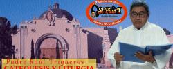 CATEQUESIS Y LITURGIA – Padre Raúl Trigueros   jueves  13 Febrero 2020