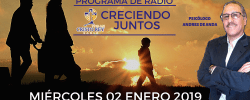 Programa CRECIENDO JUNTOS Licenciado Andrés de Anda – miércoles 02 ENERO 2019