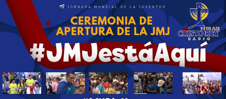 Video e Imagenes Ceremonia de Apertura de la JMJ - #JMJestáAquí #WYDisHere