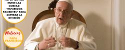 """Papa pide paz entre las Coreas: """"esfuerzos pacientes"""" para superar la división"""