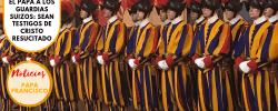El Papa a los Guardias suizos: sean testigos de Cristo resucitado