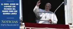 El Papa: Jesús ha expiado los pecados del mundo para que seamos libres