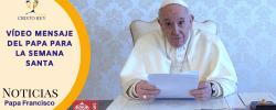 Vídeo mensaje del Papa para la Semana Santa