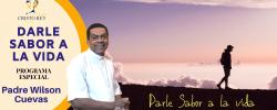 Darle sabor a la vida – Padre Wilson Cuevas Viernes 26 Junio 2020 -Tema No dejes que el miedo te domine