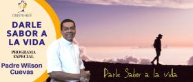 Darle sabor a la vida – Padre Wilson Cuevas Viernes 31 Julio 2020 -Tema la Vida Inesperada