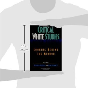 Critical White Studies: Looking Behind the Mirror