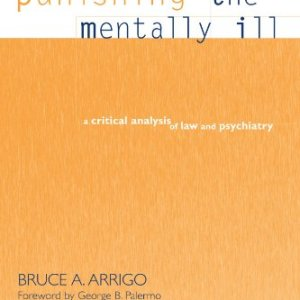 Punishing the Mentally Ill: A Critical Analysis of Law and Psychiatry (Suny Series in New Directions in Crime and Justice Studies)
