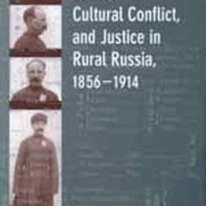 Crime, Cultural Conflict, and Justice in Rural Russia, 1856-1914 (Studies on the History of Society and Culture)