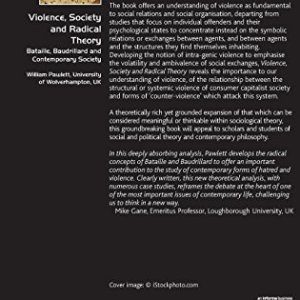 Violence, Society and Radical Theory: Bataille, Baudrillard and Contemporary Society (Classical and Contemporary Social Theory)