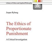 The Ethics of Proportionate Punishment: A Critical Investigation (Library of Ethics and Applied Philosophy)