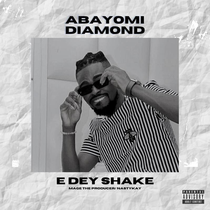 Pop: Abayomi Diamond - E Dey Shake  Freestyle [Download Mp3]