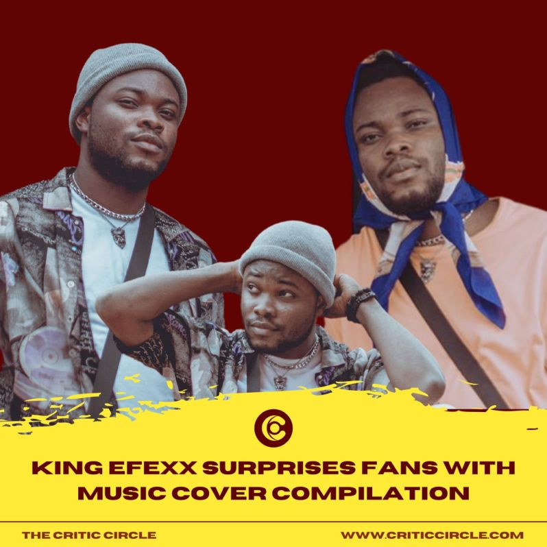 King Efexx Critic CircleKing Efexx Surprises Fans With Music Cover Compilation