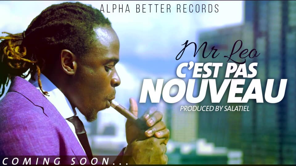 [Download][Hot Video+Audio]: Mr. Leo - C'est Pas Nouveau (Directed By HD Genesis)