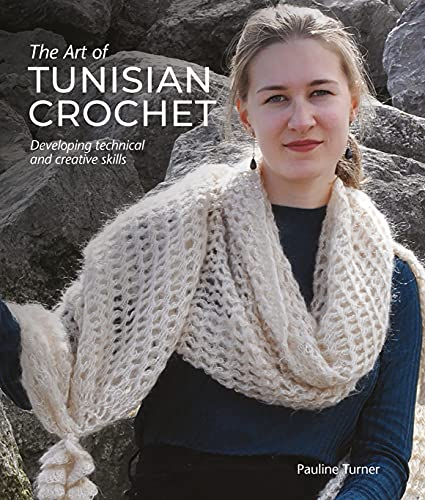 The Art of Tunisian Crochet Developing Technical and Creative Skills