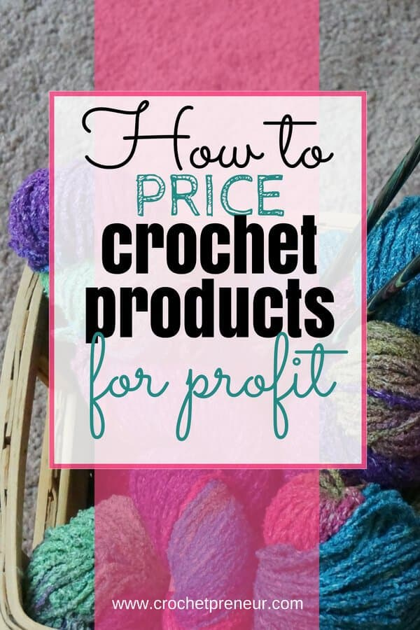 How To Price Crochet Projects For Profit Crochetpreneur