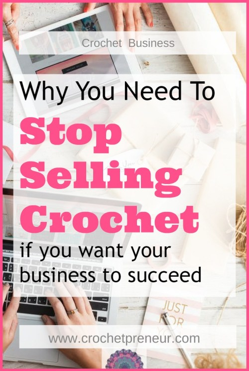 Why you Need to Stop Selling Crochet - Crochet Business Help