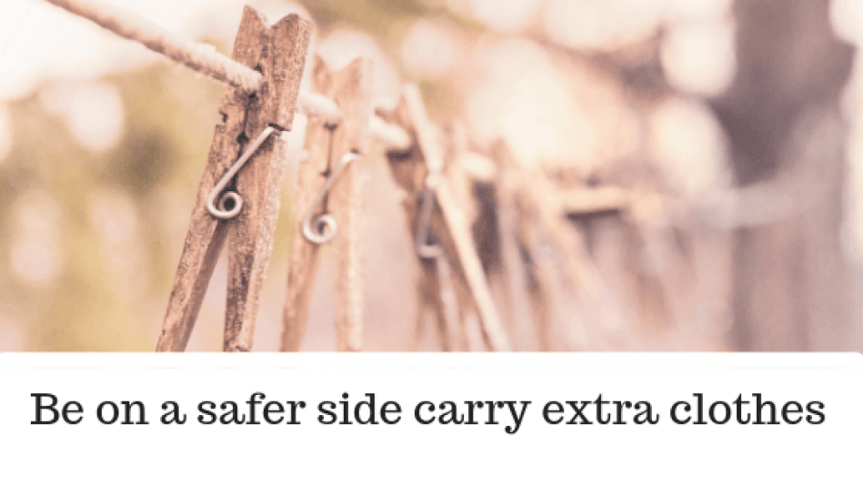 Be on a safer side carry extra clothes